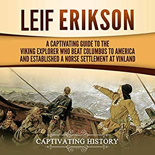 Leif Erikson: A Captivating Guide to the Viking Explorer Who Beat Columbus to America and Established a Norse Settlement at Vinland                   By:                                                                                                                                 Captivating History                               Narrated by:                                                                                                                                 Timothy Burke                      Length: 1 hr and 54 mins     5 ratings     Overall 5.0