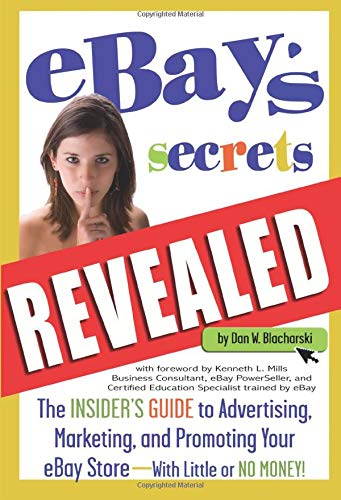 eBay's Secrets Revealed The Insider's Guide to Advertising, Marketing, and Promoting Your eBay Store With Little or No Money