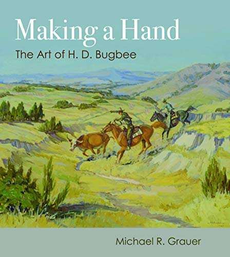 Making a Hand: The Art of H. D. Bugbee (American Wests, sponsored by West Texas A&M University) (English Edition)