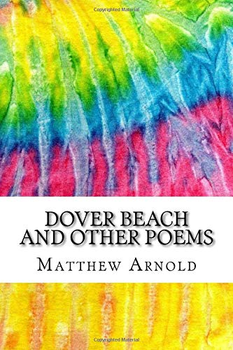 Dover Beach and Other Poems: Includes MLA Style Citations for Scholarly Secondary Sources, Peer-Reviewed Journal Articles and Critical Academic Research Essays (Squid Ink Classics)