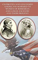 Celebrities and Less Famed Americans Married to Women of Bohemian and Czech Ancestry and Their Progeny: Bibliography, Biobibliographies and Vignettes, Historiography and Genealogy