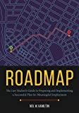 Roadmap: The Law Student€™s Guide to Preparing and Implementing a Successful Plan for Meaningful Employment
