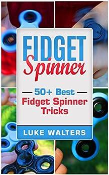 Fidget Spinner: 50+ Best Fidget Spinner Tricks by [Luke Walters]