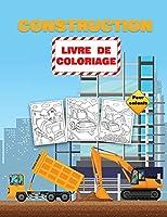 Construction Livre de Coloriage pour Enfants: Livre de coloriage de véhicules de construction pour les enfants de 2 à 4 ans et de 4 à 8 ans, rempli de plus de 40 dessins de gros camions, de grues, de tracteurs et bien plus encore