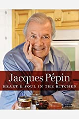 Jacques Pepin: Heart & Soul in the Kitchen Hardcover