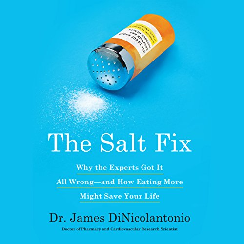 The Salt Fix     Why Experts Got It All Wrong - and How Eating More Might Save Your Life              Written by:                                                                                                                                 Dr. James J. DiNicolantonio                               Narrated by:                                                                                                                                 Qarie Marshall                      Length: 7 hrs and 27 mins     10 ratings     Overall 4.5