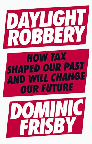 Daylight Robbery How Tax Shaped Our Past and Will Change Our Future product image