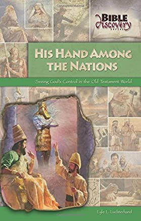 His Hand Among the Nations: Seeing God's Control in the Old Testament World (Bible Discovery series)