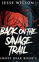 Back On The Savage Trail: Large Print Hardcover Edition