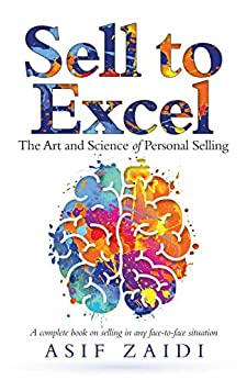 Sell to Excel: The Art and Science of Personal Selling by [Asif Zaidi]