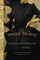 Books Set in San Francisco: Frog Music by Emma Donoghue. san francisco books, san francisco novels, san francisco literature, san francisco fiction, san francisco authors, best books set in san francisco, popular books set in san francisco, san francisco reads, books about san francisco, san francisco reading challenge, san francisco reading list, san francisco travel, san francisco history, san francisco travel books, san francisco books to read, novels set in san francisco, books to read about san francisco, california books