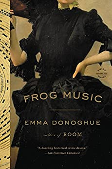 Frog Music: A Novel by [Emma Donoghue]