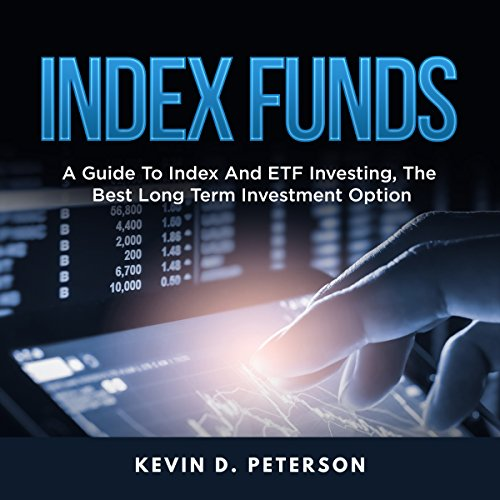 Index Funds: A Guide to Index and ETF Investing, the Best Long Term Investment Option cover art