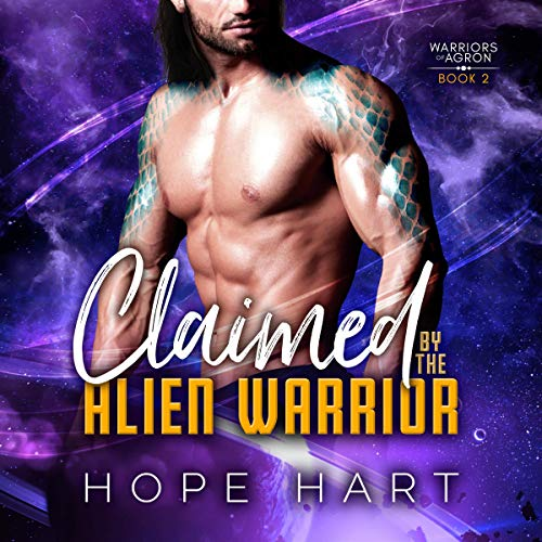 Claimed by the Alien Warrior: A Sci-fi Alien Romance Audiobook By Hope Hart cover art