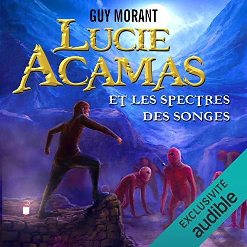 Couverture de Lucie Acamas et les spectres des songes