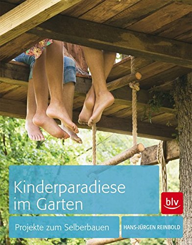 Kinderparadiese im Garten: Projekte zum Selberbauen