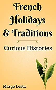 French Holidays & Traditions (Curious Histories Book 1) by [Margo Lestz]