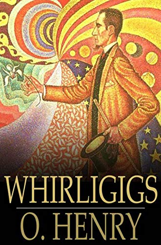 O. Henry:Whirligigs-Original Edition(Annotated) (English Edition)