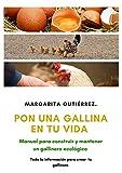 PON UNA GALLINA EN TU VIDA: Manual para construir y mantener un gallinero ecológico (Primera edición nº 1)