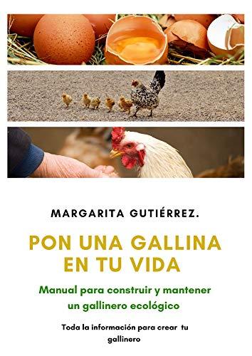 PON UNA GALLINA EN TU VIDA: Manual para construir y mantener un gallinero ecológico (Primera edición nº 1) (Spanish Edition)