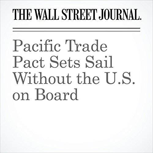 Pacific Trade Pact Sets Sail Without the U.S. on Board copertina