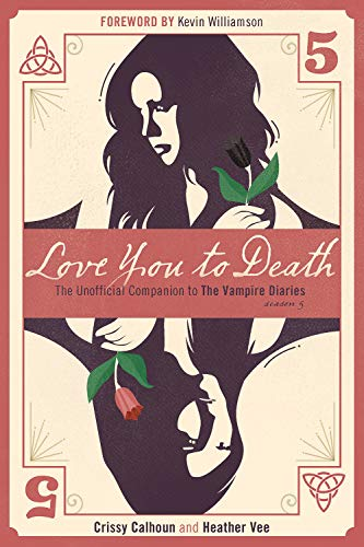 Love You to Death ― Season 5: The Unofficial Companion to The Vampire Diaries (The Vampire Diaries Companion)