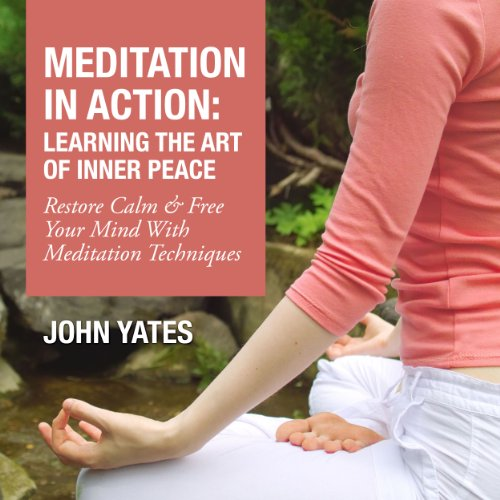 Meditation in Action: Learning the Art of Inner Peace audiobook cover art