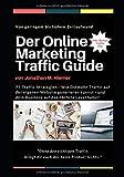 Der Online Marketing Traffic Guide: 77 Traffic Strategien - Wie DU mehr Traffic auf der eigenen Website generieren kannst - und dein Business auf das nächste Level hebst! (German Edition)