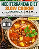 Mediterranean Diet Slow Cooker Cookbook 2020: Crock Pot Diet Cookbook with the Best Mediterranean Recipes for Beginners and Advanced Users.