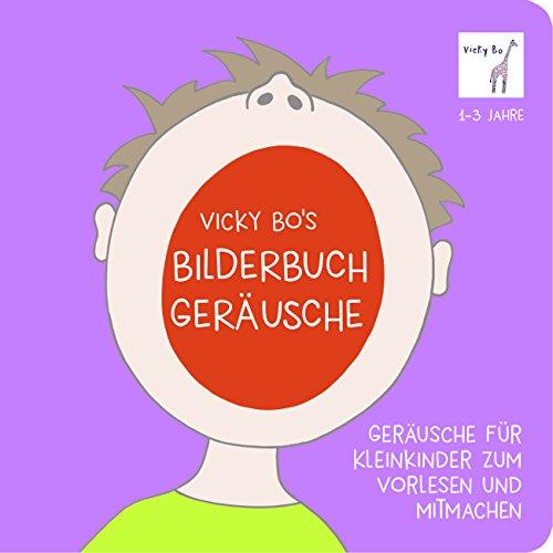 Geräusche für Kleinkinder zum Vorlesen und Mitmachen. Vicky Bo\'s Bilderbuch 1-3 Jahre