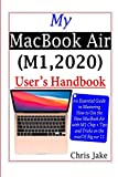 My MacBook Air (M1,2020) User's Handbook: An Essential Guide to Mastering How to Use the New MacBook Air with M1 Chip + Tips and Tricks on the macOS Big Sur 11