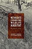 Nevada s Changing Wildlife Habitat: An Ecological History (Wilbur S. Shepperson Series in History and Humanities)
