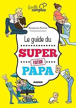 Le guide du super futur papa (Famille complice) par [Benjamin Perrier, Lavipo,]