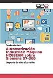 Automatización Industrial: Máquina H268EAM sobre Siemens S7-300: Un punto de vista alternativo