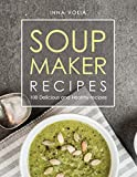 SOUP MAKER RECIPE: 100 Delicious and Healthy Recipes