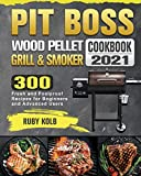 Pit Boss Wood Pellet Grill & Smoker Cookbook 2021: 300 Fresh and Foolproof Recipes for Beginners and Advanced Users