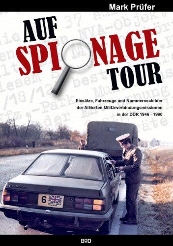 AUF SPIONAGE TOUR: Einsätze, Fahrzeuge und Nummernschilder der Alliierten Militärverbindungsmissionen in der DDR 1946-1990
