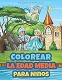 Colorear La Edad Media Para Ninos: Libro de Colorear para Niños de 2 a 10 Años | Colorear Medieval