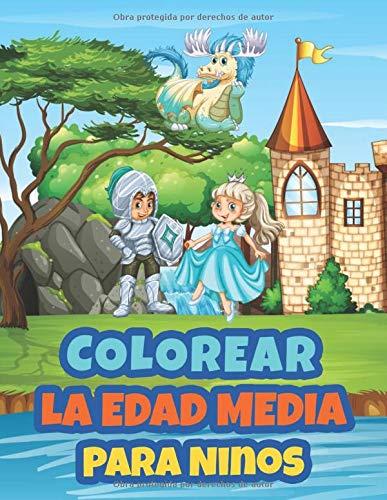 Colorear La Edad Media Para Ninos: Libro de Colorear para Niños de 2 a 10 Años   Colorear Medieval