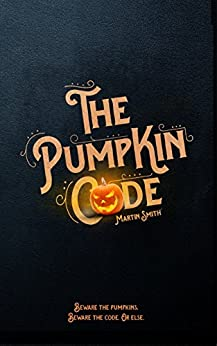 The Pumpkin Code: (Halloween book for kids aged 9-14) by [Martin Smith, Brian Amey]