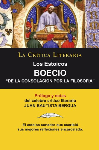 Los Estoicos: Boecio: De La Consolacion Por La Filosofia; Colección La Crítica Literaria por el célebre crítico literario Juan Bautista Bergua, Ediciones Ibéricas