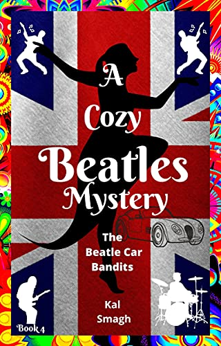 The Beatle Car Bandits: A Cozy Beatles Mystery (A Cozy Beatles Mystery Series Book 4) by [Kal Smagh]