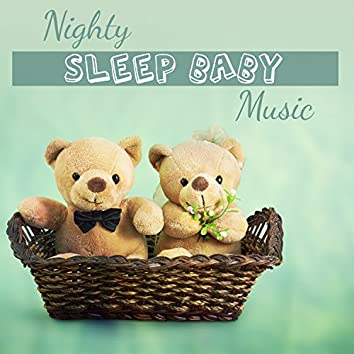 Nighty Sleep Baby Music: Songs for Trouble Sleeping, Baby Lullaby, Cure for Toddler Insomnia, Natural Sleep Aid, Relaxing and Soothing Sounds for Babies