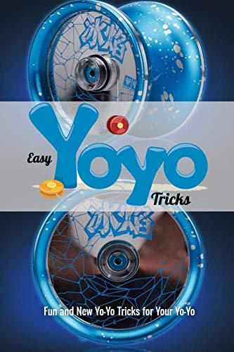 Easy Yo-Yo Tricks: Fun and New Yo-Yo Tricks for Your Yo-Yo: Coolest Tricks to Get You Started for Your Yo-Yo Book