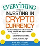 The Everything Guide to Investing in Cryptocurrency: From Bitcoin to Ripple, the Safe and Secure Way to Buy, Trade, and Mine Digital Currencies (Everything®)