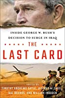 The Last Card: Inside George W. Bush's Decision to SurgeinIraq