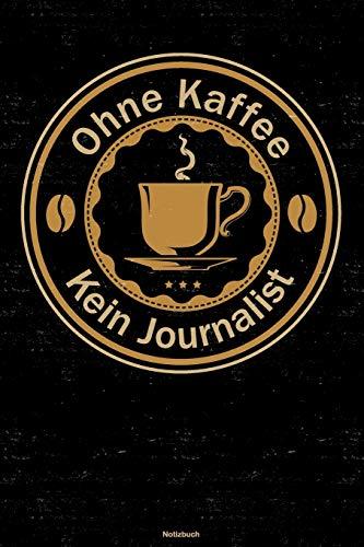 Ohne Kaffee kein Journalist Notizbuch: Journalist Journal DIN A5 liniert 120 Seiten Geschenk