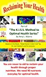 Reclaiming Your Health - Based on the book, 'Dead Doctors Don't Lie' by Dr. Joel Wallach and his lectures (The K.I.S.S. Method to Optimal Health Book 1)