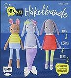 Die Mix-Max-Häkelbande: Kopf, Körper, Beine zu lustigen Amigurumis kombinieren
