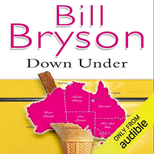 Down Under                   By:                                                                                                                                 Bill Bryson                               Narrated by:                                                                                                                                 William Roberts                      Length: 12 hrs and 8 mins     305 ratings     Overall 4.6